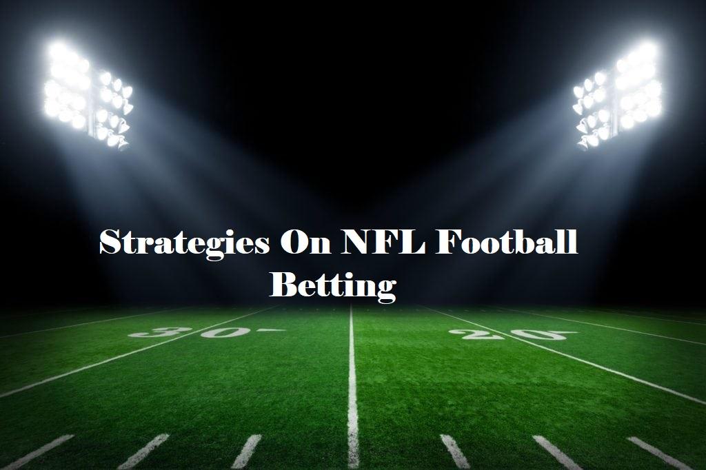 Strategies On NFL Football Betting